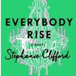 """Everybody Rise: A Novel"" 