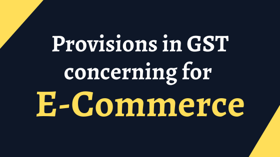 Provisions in GST concerning for to E-Commerce