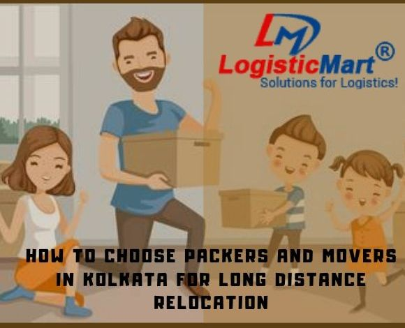 Choose Packers and Movers in Kolkata for Long Distance Relocation - LogisticMart