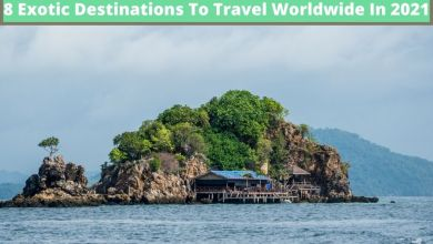 Photo of 8 Exotic Destinations To Travel Worldwide In 2021
