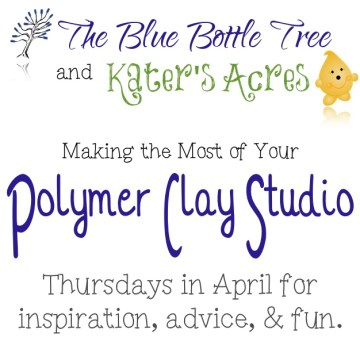 Making the Most of Your Polymer Clay Studio, a collaboration series from The Blue Bottle Tree and Kater's Acres.