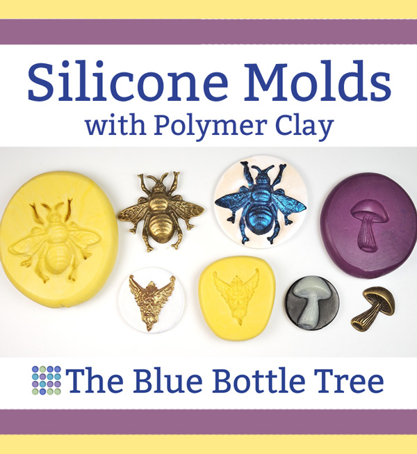 Using Silicone Molds with Polymer Clay - The Blue Bottle Tree