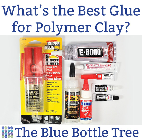 What's the Best Glue for Polymer Clay? - The Blue Bottle Tree