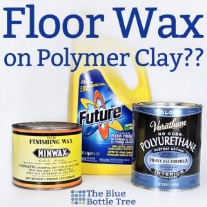Have you heard of using floor wax on polymer clay?