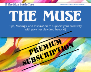 The Muse is a premium subscription to tips, musings, and inspiration to support your creative journey with polymer clay and more.