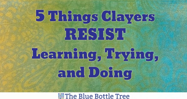 Learn the 5 things polymer clayers resist learning, trying and doing.