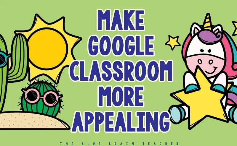 Google Classroom Makeover