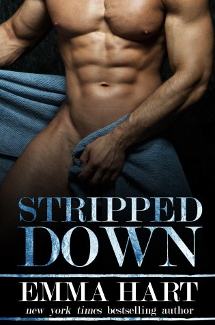 Release Day Blitz with Excerpt: Stripped Down by Emma Hart @EmmaHartAuthor