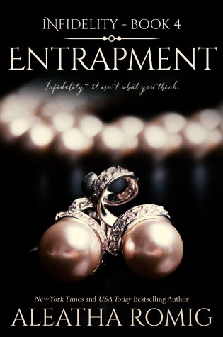 Release Day Launch with Excerpt: Entrapment (Infidelity #4) by Aleatha Romig @AleathaRomig