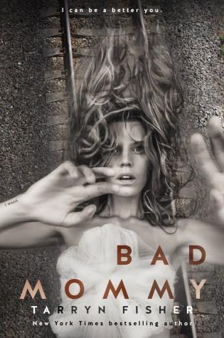 Release Day Launch: Bad Mommy by Tarryn Fisher @DarkMarkTarryn