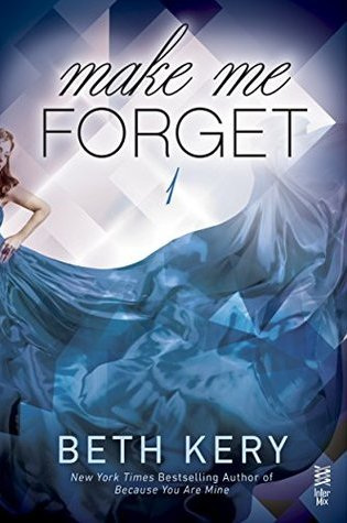 Book Review: Make Me Forget (Make Me #1) by Beth Kery @BethKery