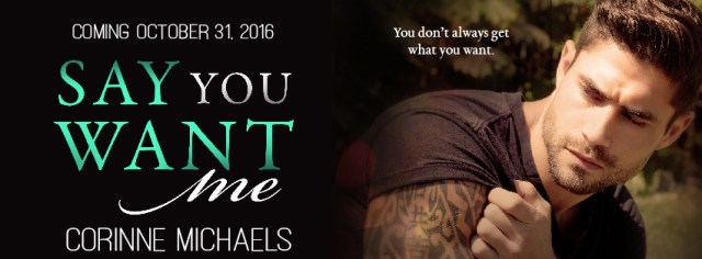 Cover Reveal: Say You Want Me by Corinne Michaels @AuthorCMichaels