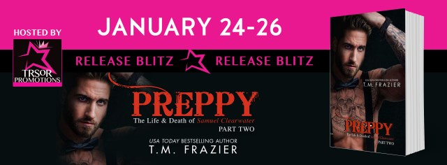 Release Day Launch with Review: Preppy Part Two: The Life and Death of Samuel Clearwater (King Series #6) by T.M. Frazier @TM_Frazier