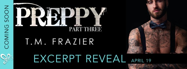 Excerpt Reveal: Preppy, Part Three: The Life & Death of Samuel Clearwater by T.M. Frazier  @TM_Frazier  @jennw23