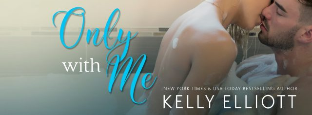 Release Day Blitz: Only With Me by Kelly Elliott @author_kelly @InkSlingerPR