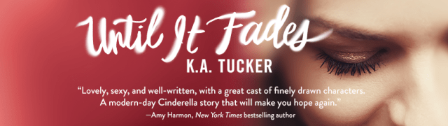 Book Review: Untill It Fades by KA Tucker @kathleenatucker @AtriaBooks