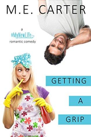 Book Review: Getting A Grip A #MyNewLife Romantic Comedy by M.E. Carter @AuthorMECarter