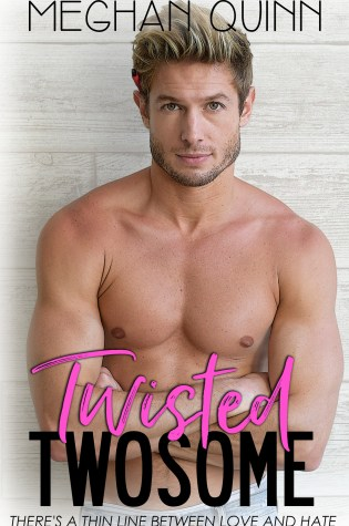 Release Day Blitz: Twisted Twosome by by Meghan Quinn @AuthorMegQuinn @wordsmithpublic