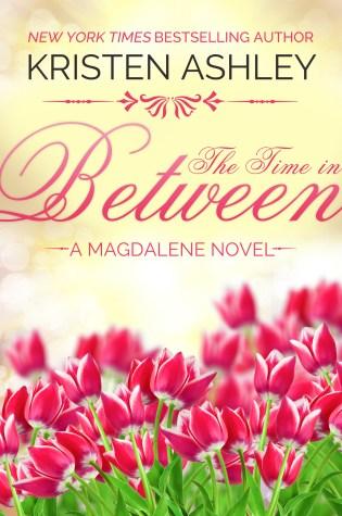 Release Day Blitz: The Time in Between by Kristen Ashley @KristenAshley68 @InkSlingerPR