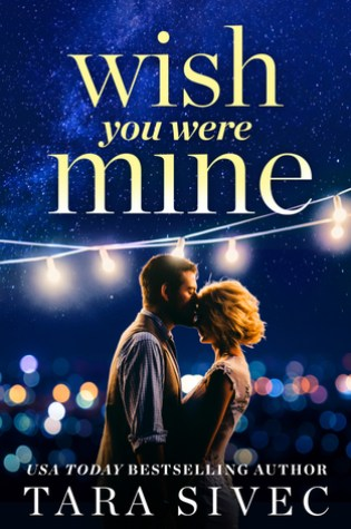 Release Day Review: Wish You Were Mine by Tara Sivec @TaraSivec @ForeverRomance