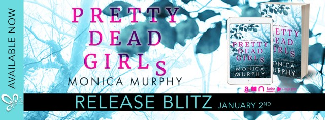 Release Day Blitz: Pretty Dead Girls by Monica Murphy @MsMonicaMurphy @jennw23