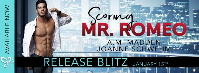 Release Day Blitz: Scoring Mr. Romeo by A.M. Madden and Joanne Schwehm @ammadden1 @jennw23 ‏