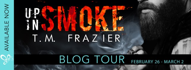 Blog Tour: Up In Smoke by T.M. Frazier @TM_Frazier @jennw23