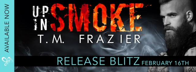 Release Day Blitz & Review: Up In Smoke by T.M. Frazier @TM_Frazier @jennw23