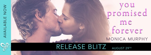 Release Day Blitz: You Promised Me Forever by Monica Murphy @MsMonicaMurphy @jennw23
