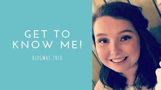 Get to know me!   Blogmas #14