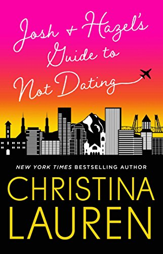Josh and Hazel's Guide to Not Dating by Christina Lauren