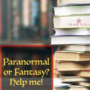 Paranormal vs Fantasy: Why I still can't really figure out what the difference is
