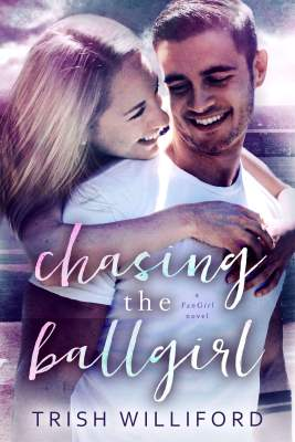 Chasing the Ballgirl by Trish Williford
