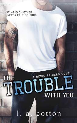 The Trouble With You by LA Cotton