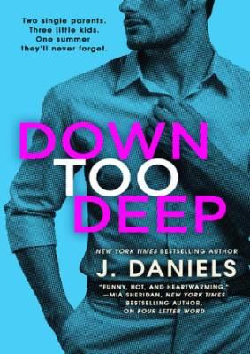 Down Too Deep by J. Daniels
