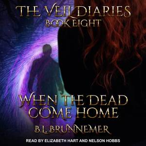When the Dead Come Home by BL Brunnemer