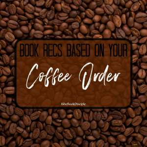 Books to read based on your coffee order!