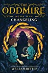 Review| The Oddmire Book One: Changeling – William Ritter