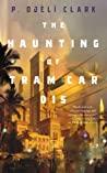 Mini Reviews | A Dead Djinn in Cairo & The Haunting of Tram Car 015 – P. Djèlí Clark