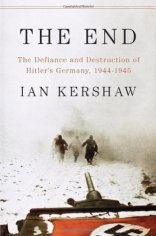 The End The Defiance and Destruction of Hitler's Germany 1944-45 Ian Kershaw