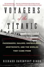 Voyagers of the Titanic Passengers Sailors Shipbuilders Aristocrats and the Worlds They Came From Richard Davenport-Hines