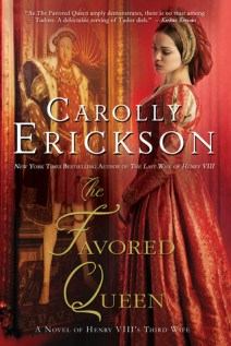 The Favored Queen A Novel of Henry VIII's Third Wife Carolly Erickson