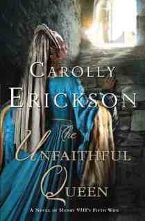 The Unfaithful Queen A Novel of Henry VIII's Fifth Wife Carolly Erickson