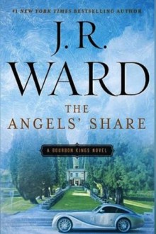 {ARC Review and Excerpt} The Angel's Share (The Bourbon Kings #2) by J.R. Ward
