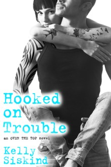 {ARC Review} Hooked on Trouble (Over the Top #3) by Kelly Siskind