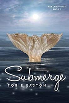 {ARC Review} Submerge (Mer Chronicles #2) by Tobie Easton