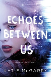 {ARC Review} Echoes Between Us by Katie McGarry