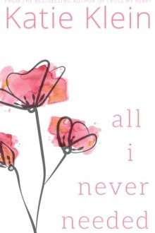 {ARC Review} All I Never Needed by Katie Klein