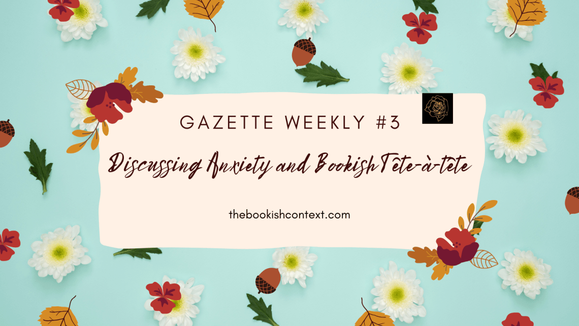 Gazette-Weekly-#3-Discussing-Anxiety-and-#BookishTête-à-tête