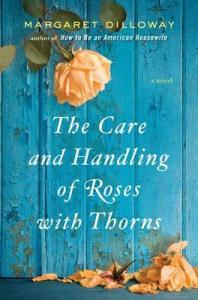 Review – The Care and Handling of Roses with Thorns by Margaret Dilloway